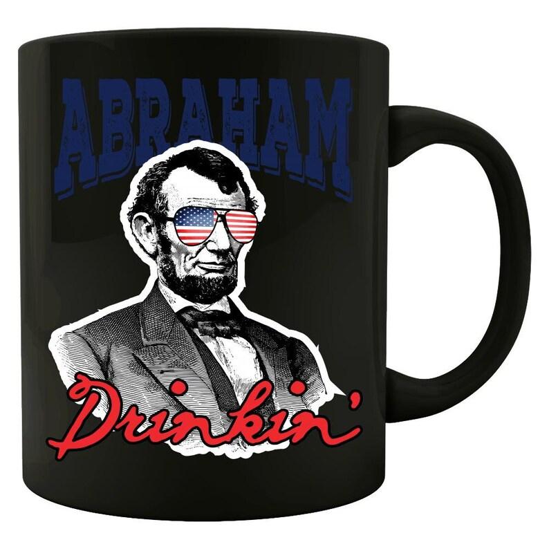 Abraham Drinkin'  Abraham Lincoln  4th of July Mug  image 0