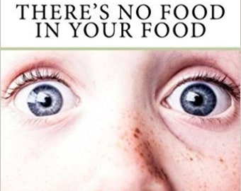 There's No Food in Your Food Do you Strip Paint with it or Feed it to your Children?