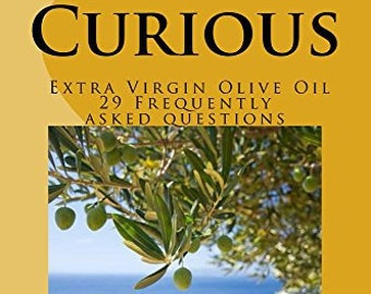 Curious Extra Virgin Olive Oil 29 Frequently Asked Questions Family owned small batch EVOO Fresh Olive oil