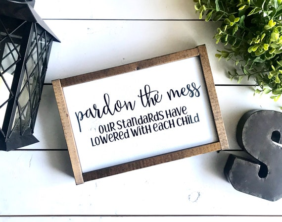 Farmhouse Sign | Pardon The Mess Our Standards Have Lowered With Each Child | Popular Signs | Funny Signs | Fixer Upper | Modern Farmhouse