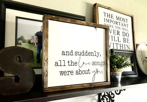 Farmhouse Sign | And Suddenly All The Love Songs Were About You | Wedding Gift | Newlywed Gift | Fixer Upper | Modern Farmhouse