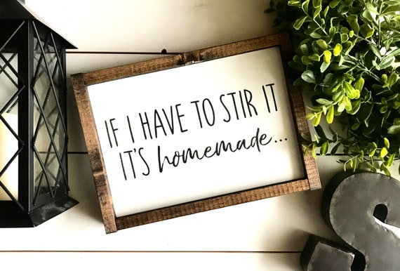 Farmhouse Sign | If I Have To Stir It It's Homemade | Funny Kitchen Sign | Farmhouse Kitchen | Kitchen Sign | Fixer Upper | Modern Farmhouse
