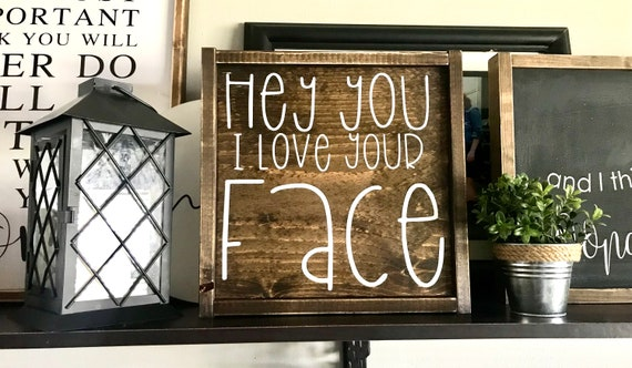 Farmhouse Sign | Hey You I Love Your Face | Funny Sign | Hey You I Love Your Face Sign | Fixer Upper | Modern Farmhouse | Kid's Sign