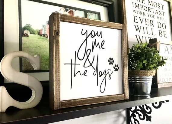 You Me & The Dogs | Dog Lover | You Me And The Dogs Sign | Farmhouse Sign | Rustic Sign | Animal Lover Sign | Fixer Upper