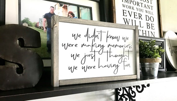 We Didn't Know We Were Making Memories We Just Thought We Were Having Fun | Memories Sign | Making Memories Sign | Farmhouse Sign