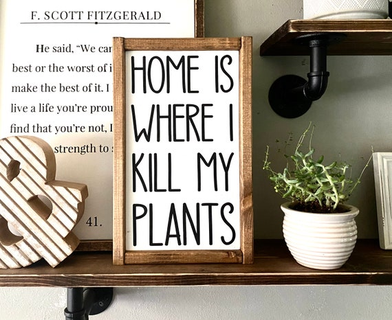 Farmhouse Sign | Home Is Where I Kill My Plants | Plant Sign | Spring Signs | Plant Signs | Kill My Plants | Fixer Upper | Modern Farmhouse