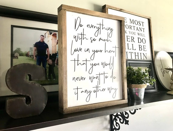 Do Everything With So Much Love In Your Heart That You Would Never Want To Do It Any Other Way | Love Framed Word Sign | Farmhouse Sign