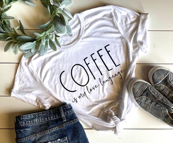 Popular T-Shirts | Women's T-Shirt | Coffee Is My Love Language | Funny T-Shirt | Bella Canvas | Unisex Shirt | Graphic T-Shirt | Soft Shirt
