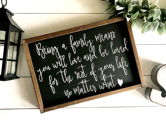 Being A Family Means You Will Love And Be Loved For The Rest Of Your Life No Matter What | Family Sign | Rustic Family Sign | Being A Family