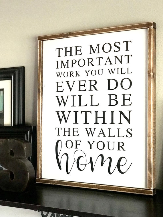 Farmhouse Sign | The Most Important Work You Will Ever Do Will Be Within The Walls Of Your Home | Fixer Upper | Modern Farmhouse