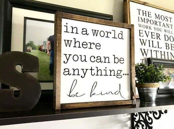Farmhouse Sign | In A World Where You Can Be Anything Be Kind | Be Kind Sign | Fixer Upper | Modern Farmhouse | Farmhouse Decor | Be Kind