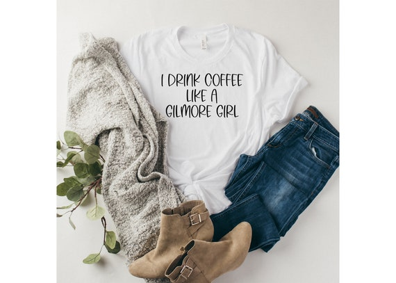 Gilmore Girls T-shirt | I Drink Coffee Like A Gilmore Girl | Women's T-shirt | Stars Hollow | Gilmore Girls | Graphic T-Shirt For Women
