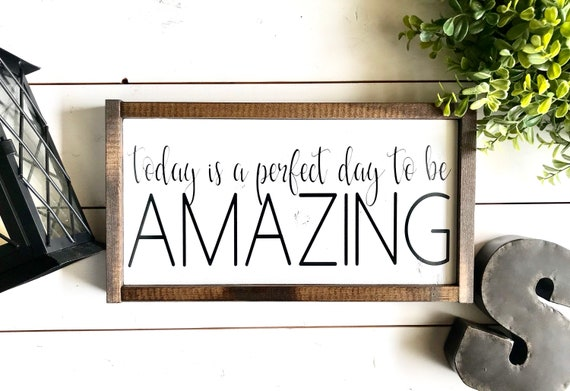 Today Is A Perfect Day To Be AMAZING | Inspirational Sign | Farmhouse Sign | Fixer Upper | Modern Farmhouse | Rustic Sign | Farmhouse Decor