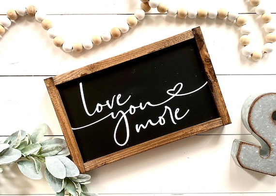 Farmhouse Sign | Love You More Sign | Valentine's Day Sign | Romantic Sign | Valentine's Day Gifts | Valentine's Day Presents | Fixer Upper