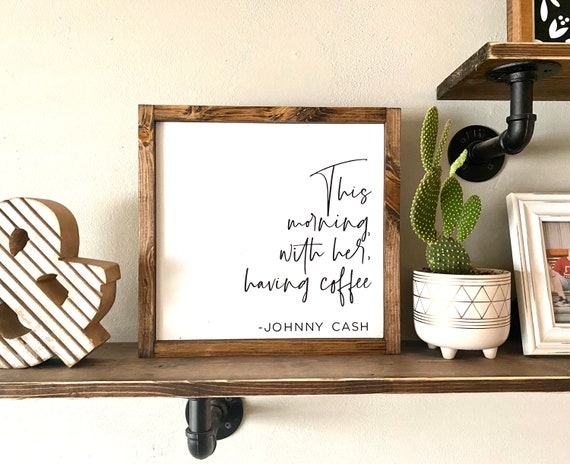 Farmhouse Sign | This Morning With Her Having Coffee | Johnny Cash Sign | Romantic Signs | Johnny Cash Quotes | Master Bedroom Sign