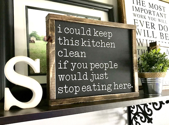 Farmhouse Sign | I Could Keep This Kitchen Clean If You People Would Just Stop Eating Here | Funny Kitchen Sign | Fixer Upper