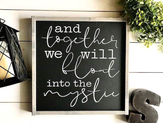 Farmhouse Sign | Wedding Gift | And Together We Will Float Into The Mystic | Lyric Sign | Fixer Upper | Modern Farmhouse | Wedding Present