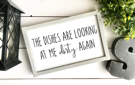 Farmhouse Sign | The Dishes Are Looking At Me Dirty Again | Funny Kitchen Sign | Farmhouse Kitchen | Funny Sign | Fixer Upper