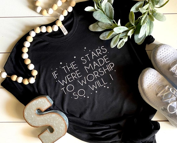 Women's Shirt | If The Stars Were Made To Worship So Will I | Women's Graphic T-Shirt | Women's Christian Shirt | Graphic T-Shirt For Women