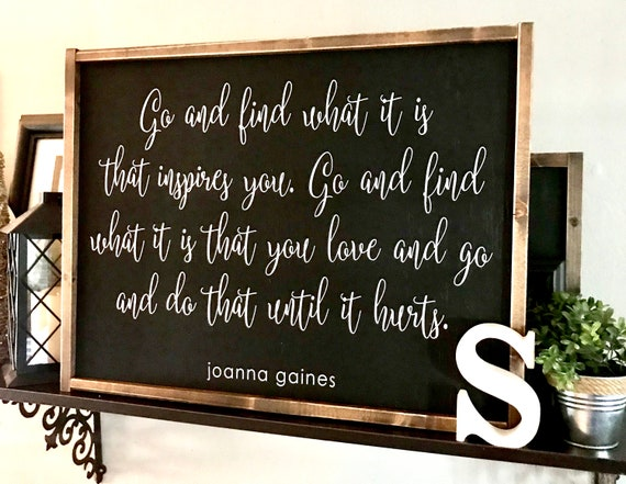 Farmhouse Sign | Joanna Gaines Sign | Go And Find What It Is That Inspires You | Fixer Upper | Modern Farmhouse | Popular Signs | Farmhouse
