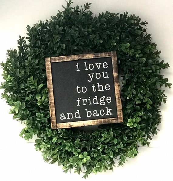 I Love You To The Fridge And Back | Funny Sign | I Love You To The Fridge And Back Sign | Funny Love Sign | Farmhouse Sign | Fixer Upper