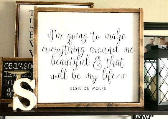 Farmhouse Sign | I'm Going To Make Everything Around Me Beautiful | Elsie De Wolfe | Inspirational Sign | Fixer Upper | Modern Farmhouse