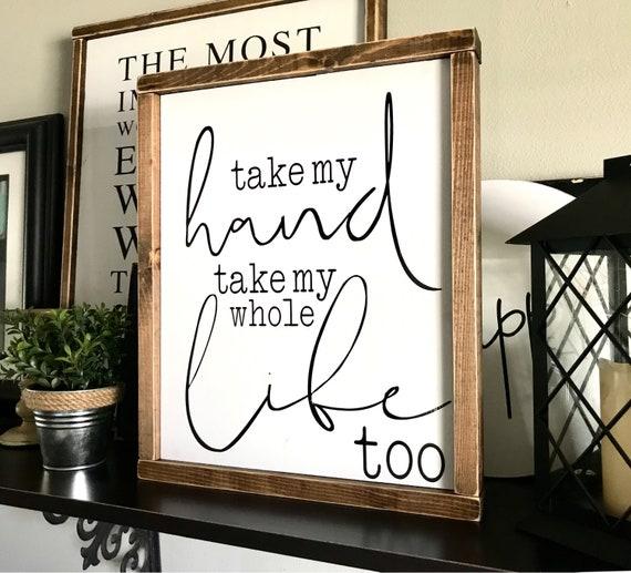 Farmhouse Sign | Take My Hand Take My Whole Life Too | Wedding Gift | Newborn Gift | Modern Farmhouse | Fixer Upper | Elvis Presley