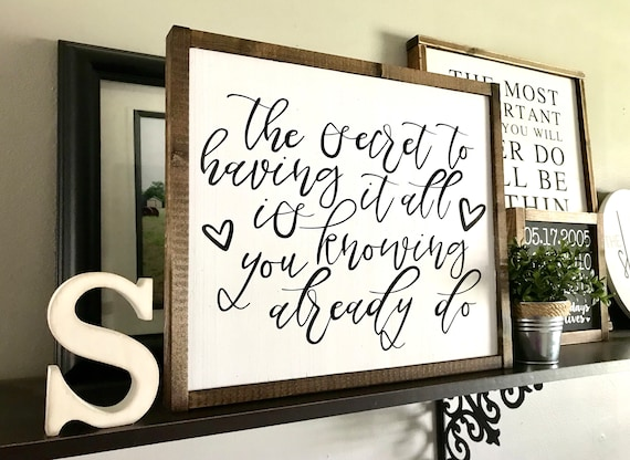 The Secret To Having It All Is Knowing You Already Do | Farmhouse Sign | The Secret To Having It All Is Knowing You Already Do Sign