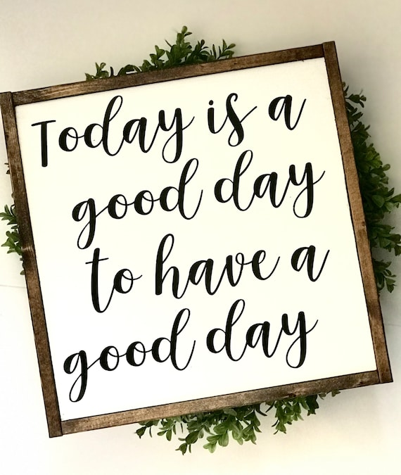 Farmhouse Sign | Today Is A Good Day To Have A Good Day | Fixer Upper | Modern Farmhouse | Today Is A Good Day To Have A Good Day Sign