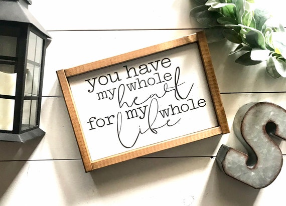 Farmhouse Sign | You Have My Whole Heart For My Whole Life | Wedding Gift | Newlywed Gift | Fixer Upper | Modern Farmhouse | Romantic Sign