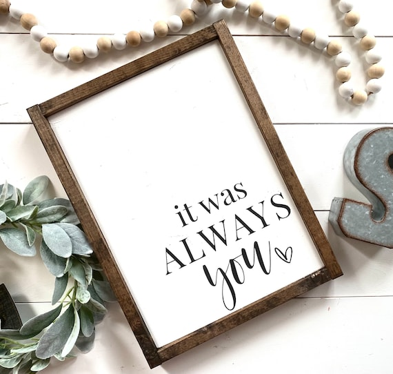 Farmhouse Sign | It Was Always You | Valentine's Day Sign | Romantic Sign | Valentine's Day Gifts | Valentine's Day Presents | Fixer Upper