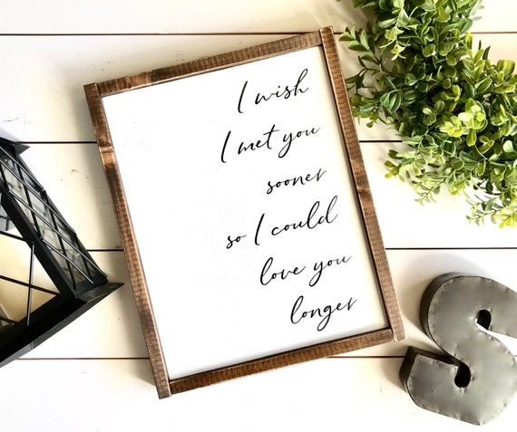 Farmhouse Sign | I Wish I Met You Sooner So I Could Love You Longer | Wedding Gift | Popular Signs | Romantic Sign | Fixer Upper