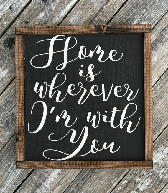 Home Is Wherever I'm With You | Family Sign | Farmhouse Sign | Home Is Wherever I'm With You Framed Word Sign