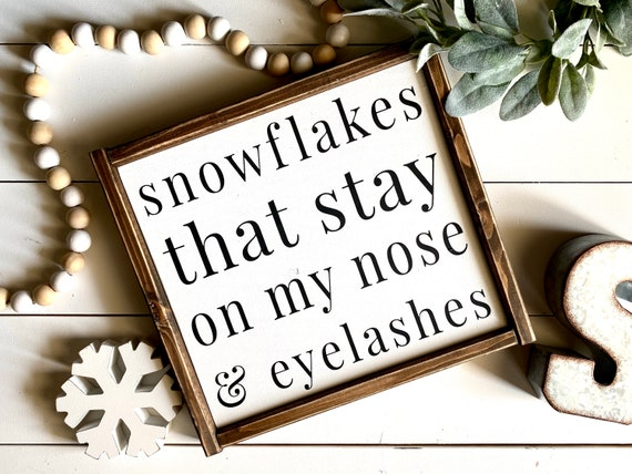 Farmhouse Sign | Christmas Sign | Snowflakes That Stay On My Nose And Eyelashes | Christmas Decor | Christmas Signs | Holiday Sign