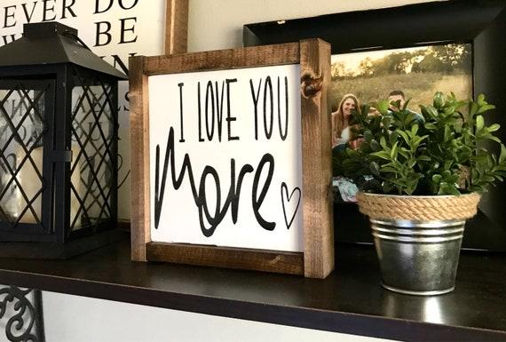 Farmhouse Sign | I Love You More | Wedding Gift | Love Sign | Fixer Upper | Modern Farmhouse | I Love You Sign
