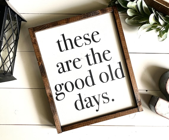 Farmhouse Sign | These Are The Good Old Days | Inspirational Sign | The Good Old Days Sign | Family Sign | Fixer Upper | Modern Farmhouse