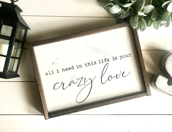 Farmhouse Sign | All I Need In This Life Is Your Crazy Love | Romantic Sign | Wedding Gift | Fixer Upper | Modern Farmhouse | Romantic Decor
