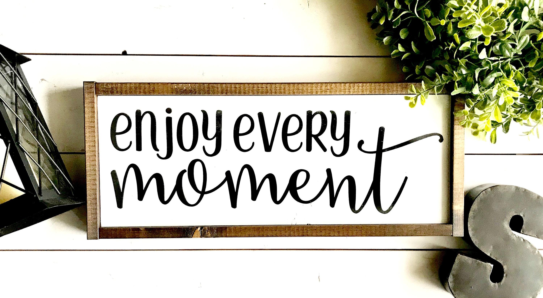 Farmhouse Sign | Enjoy Every Moment | Inspirational Sign ...