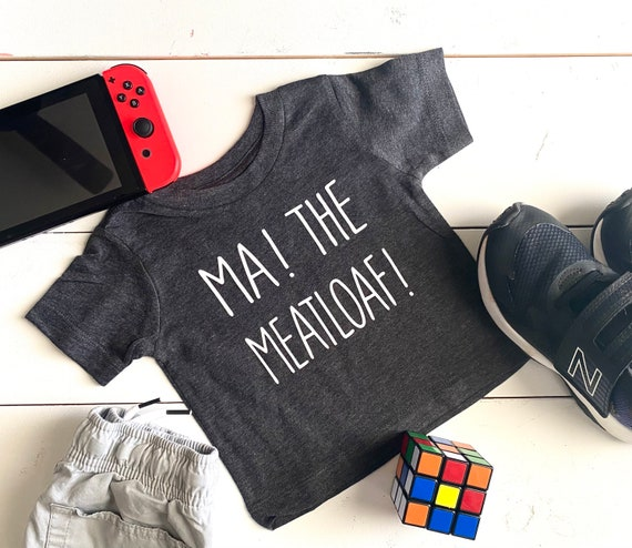 Ma! The Meatloaf! Infant and Toddler T-Shirt | Funny T-Shirts | Children's T-Shirts