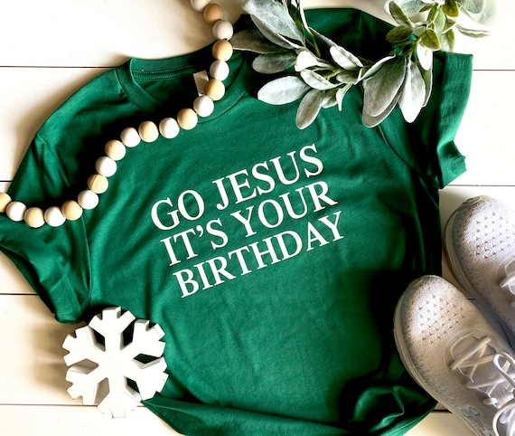 Christmas Shirt | Go Jesus It's Your Birthday | Women's Christmas Shirt | Jesus Birthday Tee | Holiday Shirt | Christmas Tee | Holiday Tee