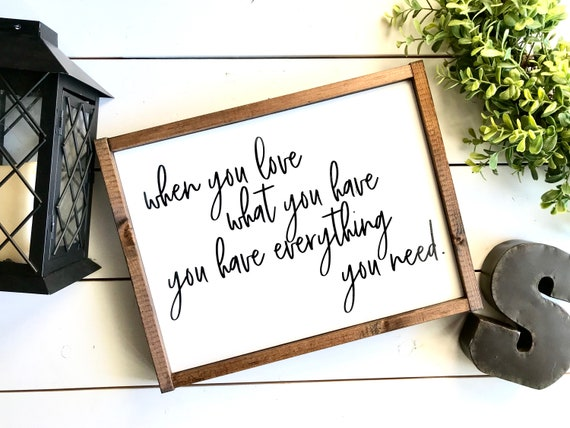 Farmhouse Sign | When You Love What You Have You Have Everything You Need | Fixer Upper | Family Sign | Modern Farmhouse | Thankful Sign