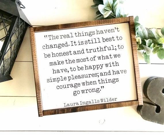 Farmhouse Sign | Laura Ingalls Wilder Quote Sign | Farmhouse Sign | Inspirational Quote Sign | The Real Things Haven't Changed | Fixer Upper