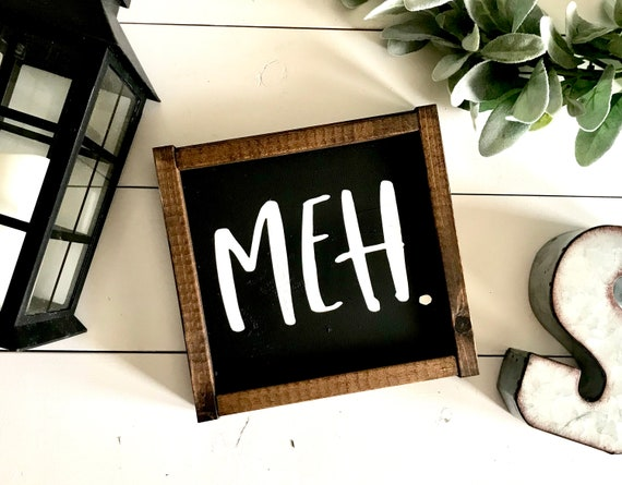 Farmhouse Sign | Funny Sign | Meh | Office Sign | Humorous Sign | Fixer Upper | Modern Farmhouse | Funny Home Decor | Meh Sign | Funny Signs