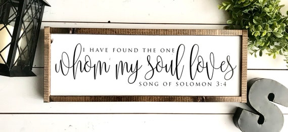 Farmhouse Sign | Song Of Solomon | I Have Found The One Whom My Soul Loves | Song Of Solomon 3:4 | Fixer Upper | Wedding Gift | Newlywed