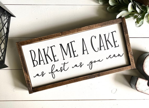 Farmhouse Sign | Bake Me A Cake As Fast As You Can | Funny Kitchen Signs | Farmhouse Kitchen Signs | Bake Me A Cake Sign | Fixer Upper