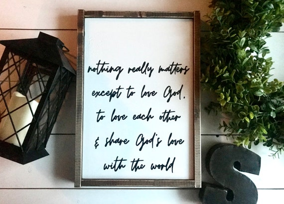 Farmhouse Sign | Nothing Really Matters Except To Love God | Christian Sign | Bible Verse Sign | Christian Farmhouse | Fixer Upper