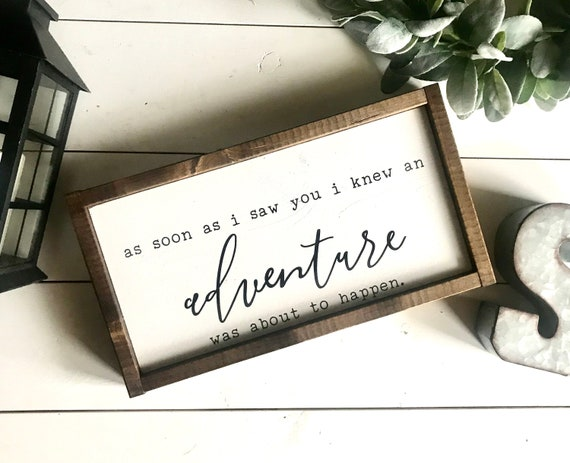 Farmhouse Sign | As Soon As I Saw You I Knew An Adventure Was Going To Happen | Adventure Sign | Fixer Upper | Modern Farmhouse | Love Sign