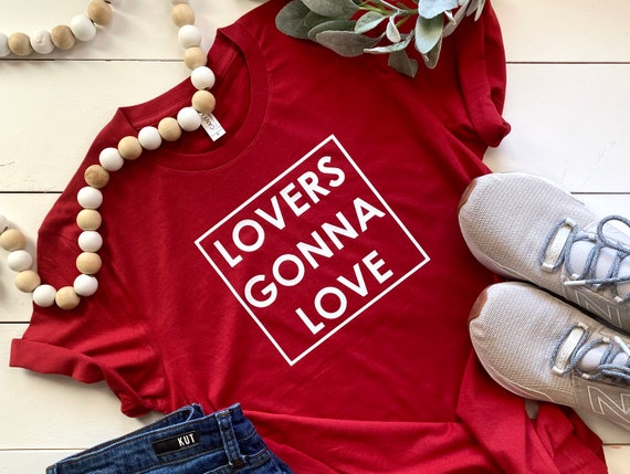 Women's Shirt | Lovers Gonna Love | Valentine's Day Shirt | Women's Valentines Shirt | Valentine's Shirts For Women | Valentine Tee