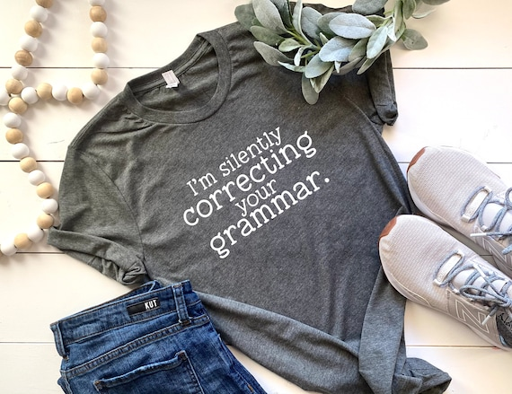 Women's Shirt | I'm Silently Correcting Your Grammar | Women's Graphic T-Shirt | Funny Women's Shirt | Graphic T-Shirt For Women