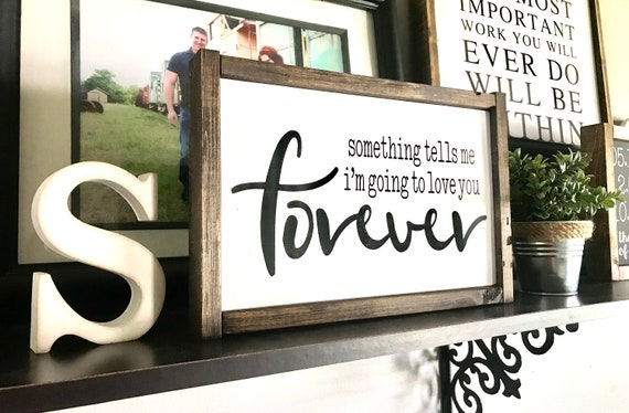 Something Tells Me I'm Going To Love You Forever Rustic Wood Word Sign | Farmhouse Inspired Sign | Nursery Sign | Wedding Gift